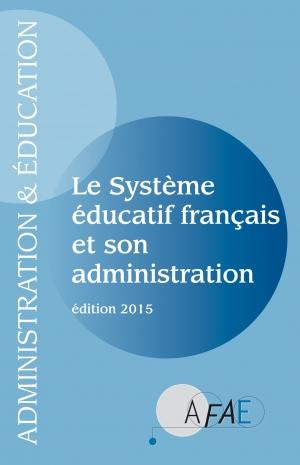 Le Système éducatif français et son administration Édition 2015